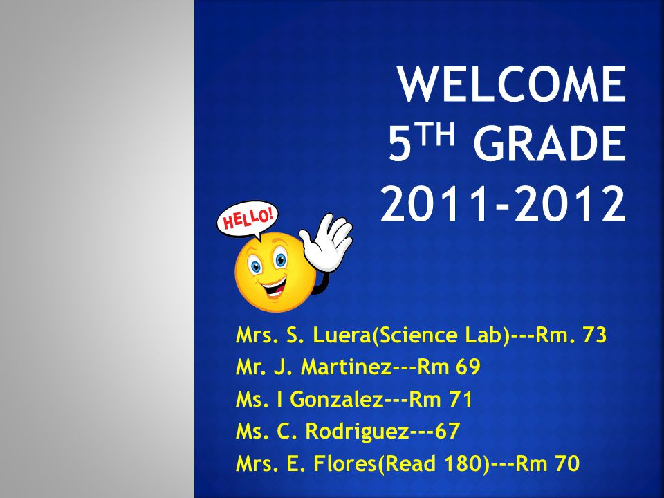 Mrs. S. Luera(Science Lab)---Rm. 73 Mr. J. Martinez---Rm 69 Ms.