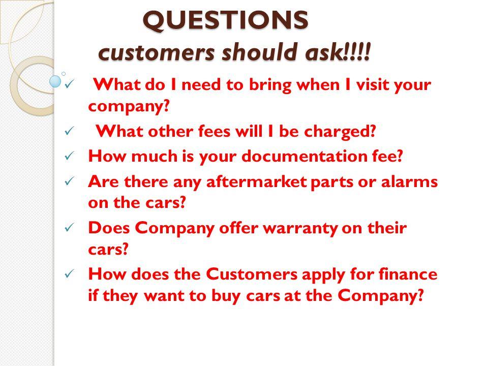 QUESTIONS customers should ask!!!. QUESTIONS customers should ask!!!.