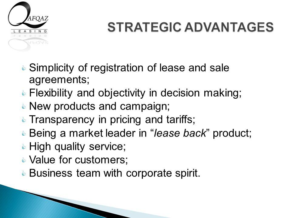 Simplicity of registration of lease and sale agreements; Flexibility and objectivity in decision making; New products and campaign; Transparency in pricing and tariffs; Being a market leader in lease back product; High quality service; Value for customers; Business team with corporate spirit.