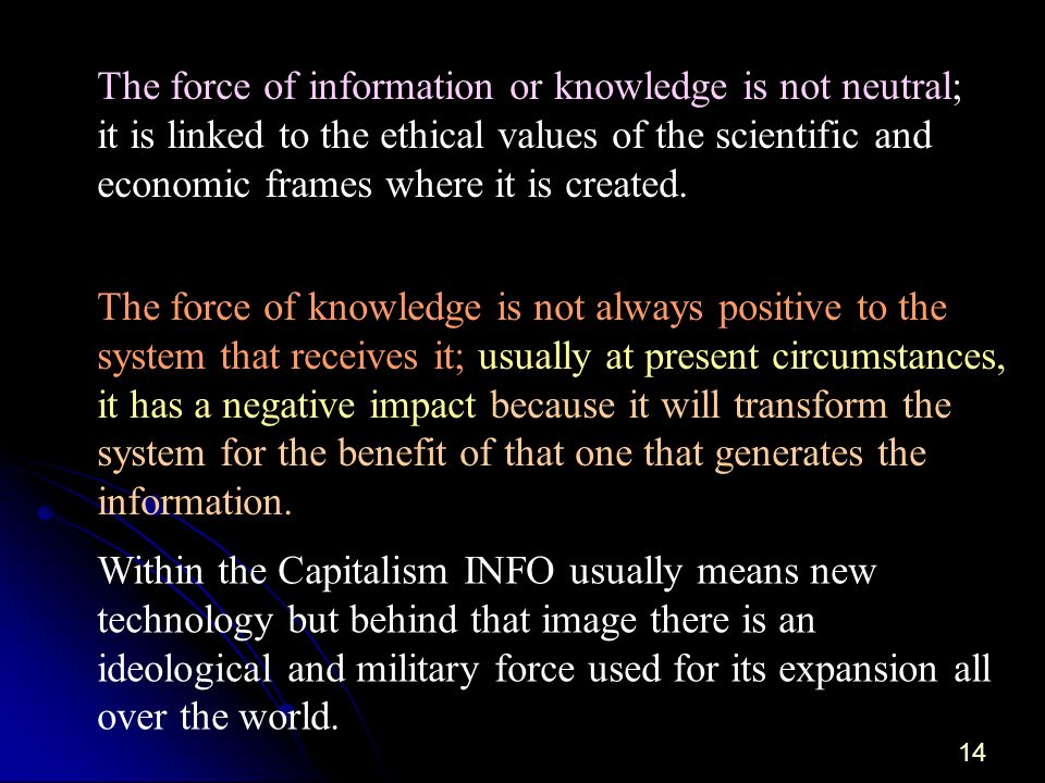 14 The force of information or knowledge is not neutral; it is linked to the ethical values of the scientific and economic frames where it is created.
