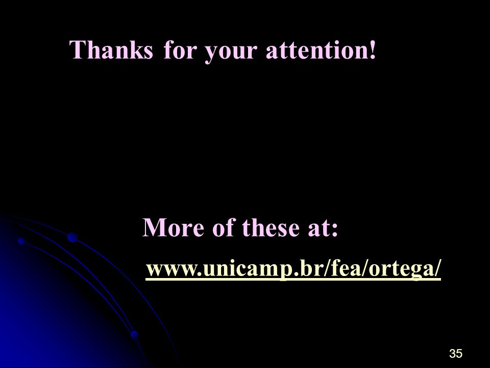 35 Thanks for your attention! www.unicamp.br/fea/ortega/ More of these at: