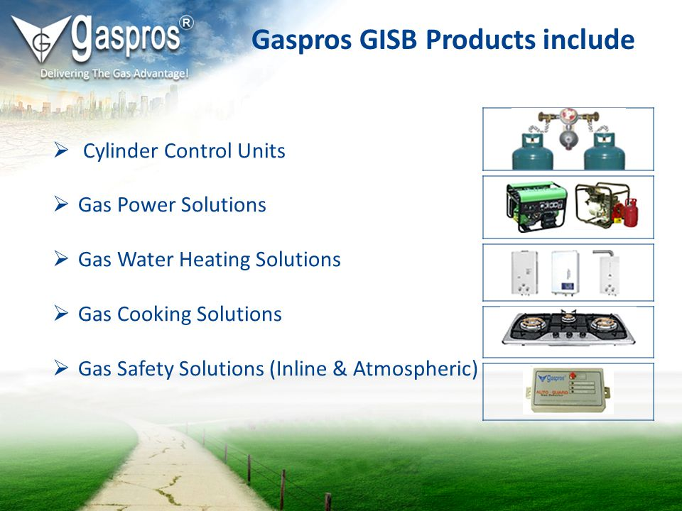 Gaspros GISB Products include Cylinder Control Units Gas Power Solutions Gas Water Heating Solutions Gas Cooking Solutions Gas Safety Solutions (Inlin