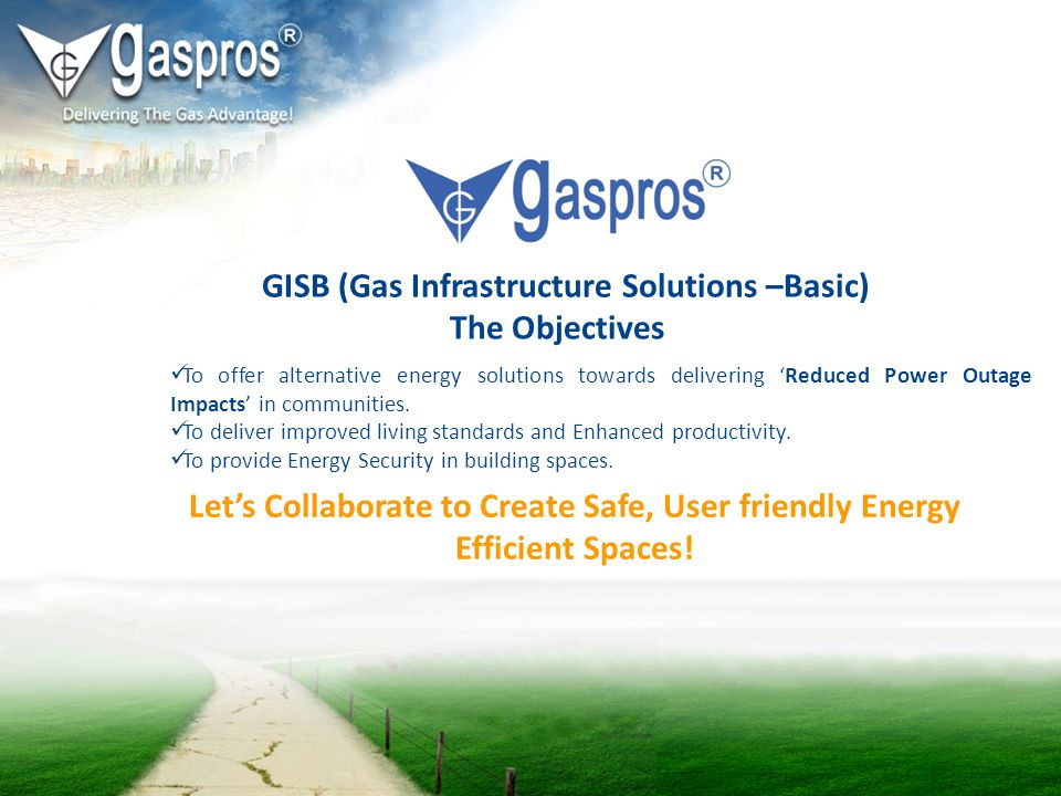 GISB (Gas Infrastructure Solutions –Basic) To offer alternative energy solutions towards delivering Reduced Power Outage Impacts in communities. To de