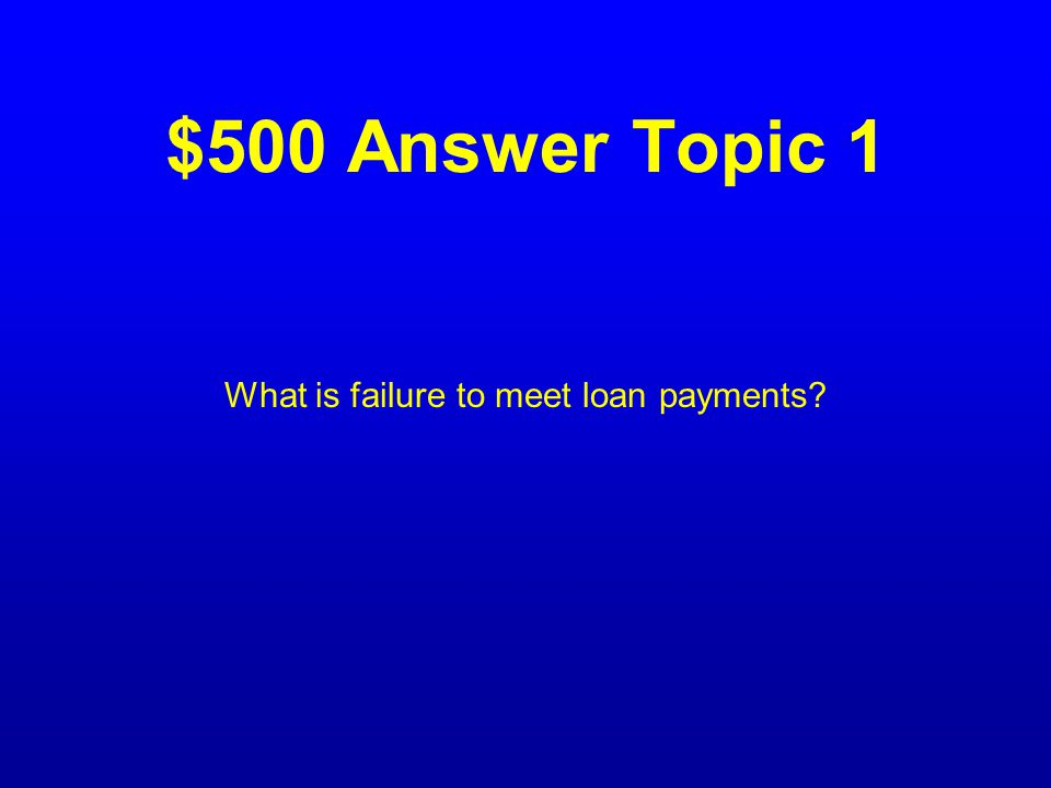 $500 Question Topic 1 The meaning of the term defaulted.