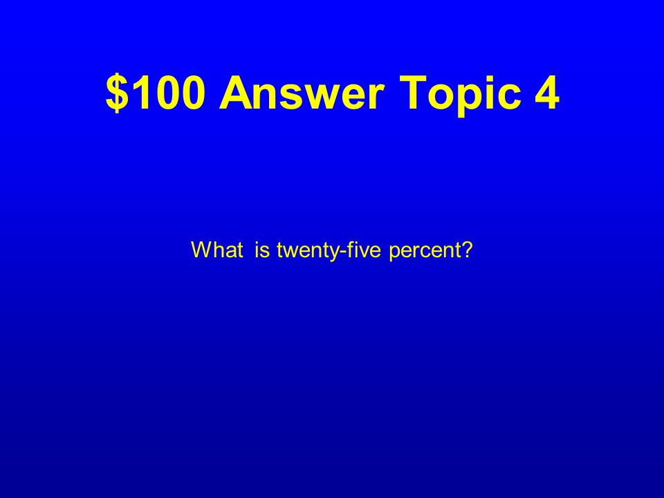 $100 Question Topic 4 The percentage of American workers that were unemployed During the Great Depressioin.