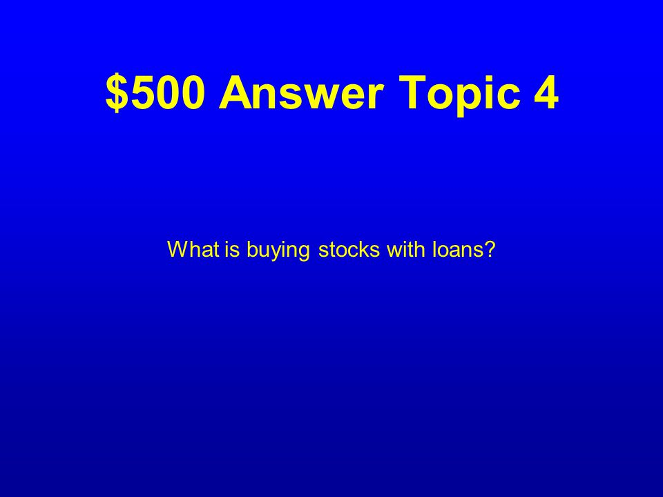 $500 Question Topic 4 The definition of the term on margin.