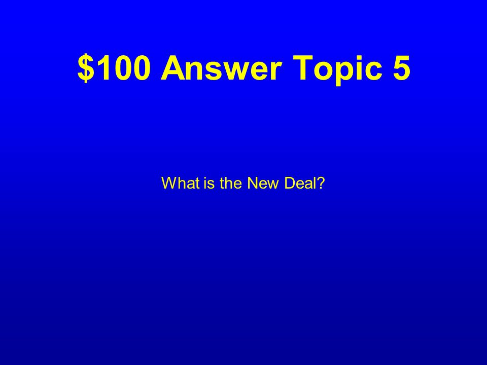 $100 Question Topic 5 The name for Roosevelts Plan or programs.