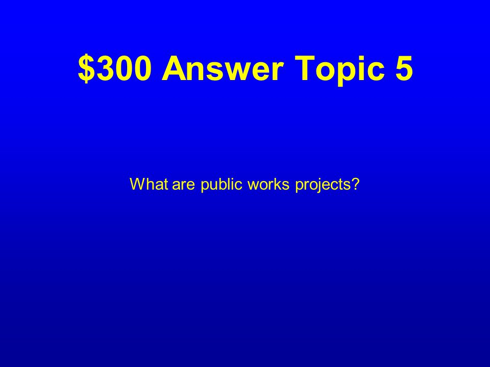 $300 Question Topic 5 The term for highways, parks, and libraries that Hoover authorized spending for.