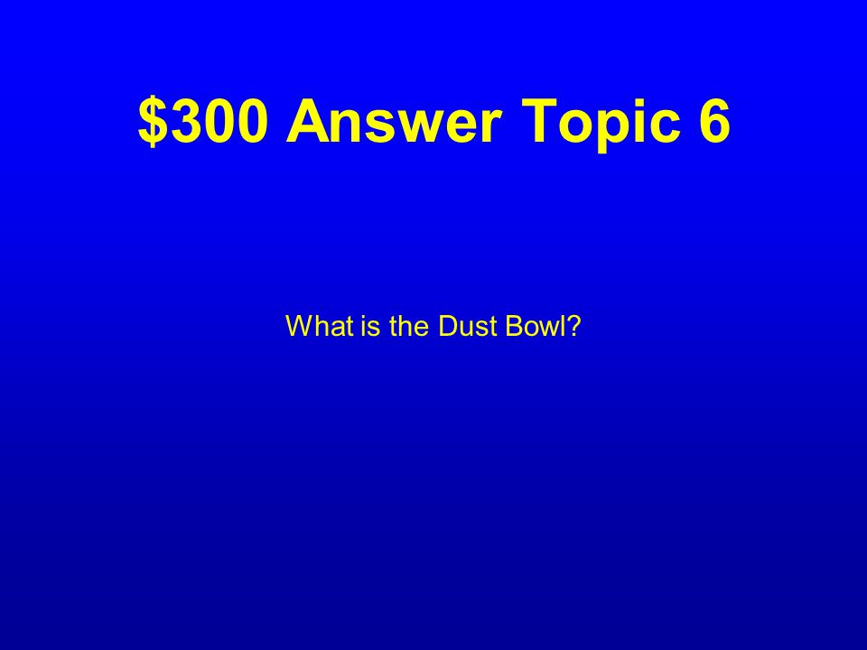 $300 Question Topic 6 The environmental disaster that caused many people to leave their homes in The middle states to look for work.