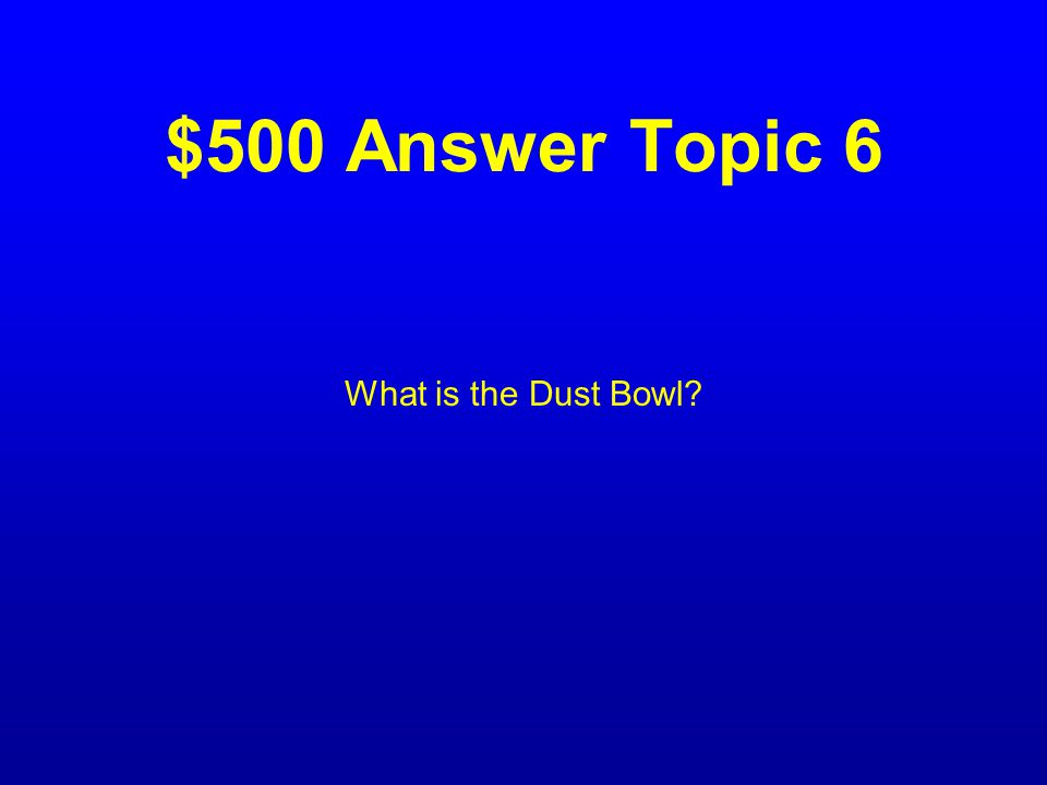 $500 Question Topic 6 Technology, drought, and high winds were major causes of this event.
