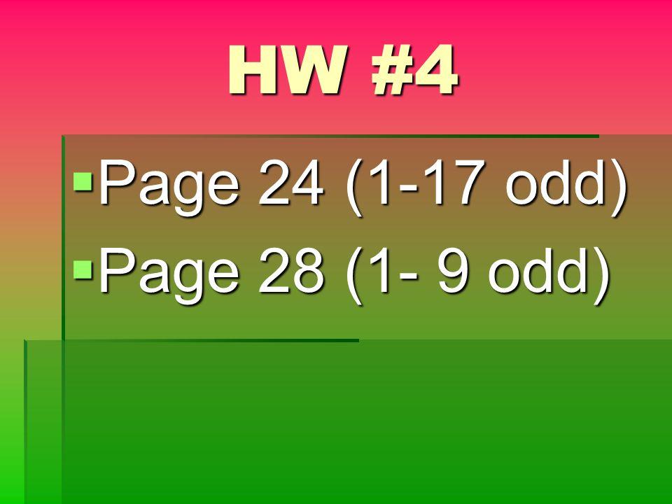 HW #4 Page 24 (1-17 odd) Page 24 (1-17 odd) Page 28 (1- 9 odd) Page 28 (1- 9 odd)