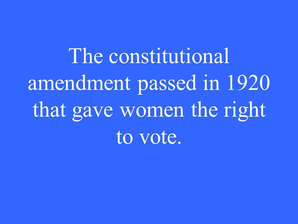 The constitutional amendment passed in 1920 that gave women the right to vote.