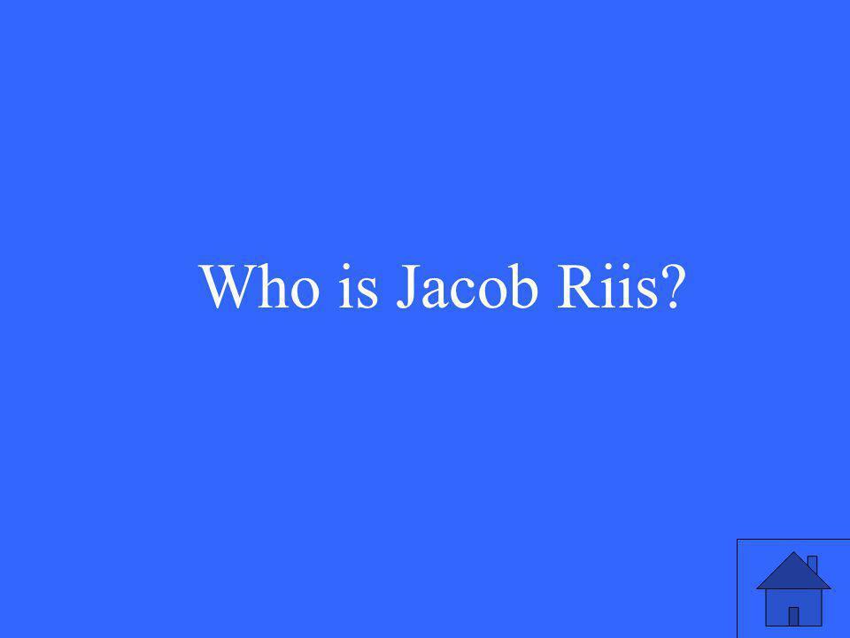 Who is Jacob Riis