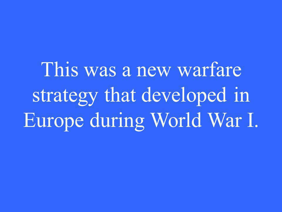 This was a new warfare strategy that developed in Europe during World War I.