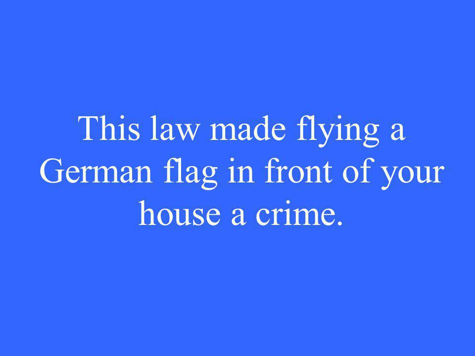 This law made flying a German flag in front of your house a crime.