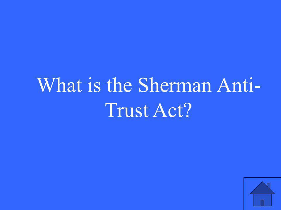 What is the Sherman Anti- Trust Act