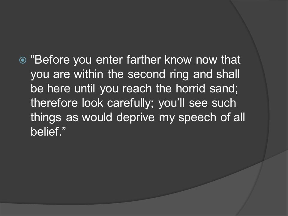 Before you enter farther know now that you are within the second ring and shall be here until you reach the horrid sand; therefore look carefully; you