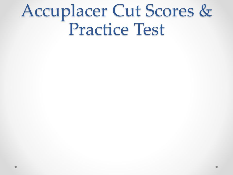 Accuplacer Cut Scores & Practice Test