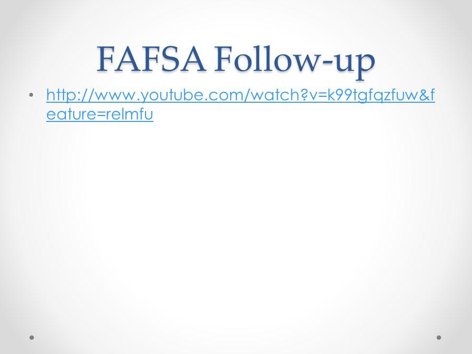 FAFSA Follow-up http://www.youtube.com/watch?v=k99tgfqzfuw&f eature=relmfu http://www.youtube.com/watch?v=k99tgfqzfuw&f eature=relmfu