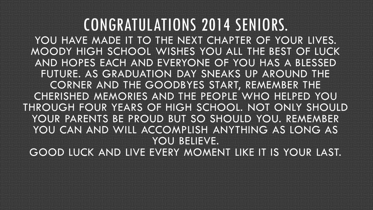 CONGRATULATIONS 2014 SENIORS. YOU HAVE MADE IT TO THE NEXT CHAPTER OF YOUR LIVES.