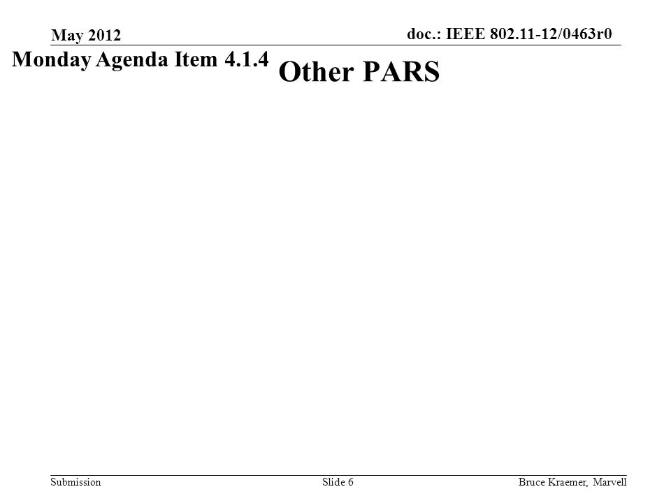doc.: IEEE 802.11-12/0463r0 Submission New Par Form and Process May 2012 Bruce Kraemer, MarvellSlide 7 A new user interface will be available May 8, 2012 for all PAR submittals.