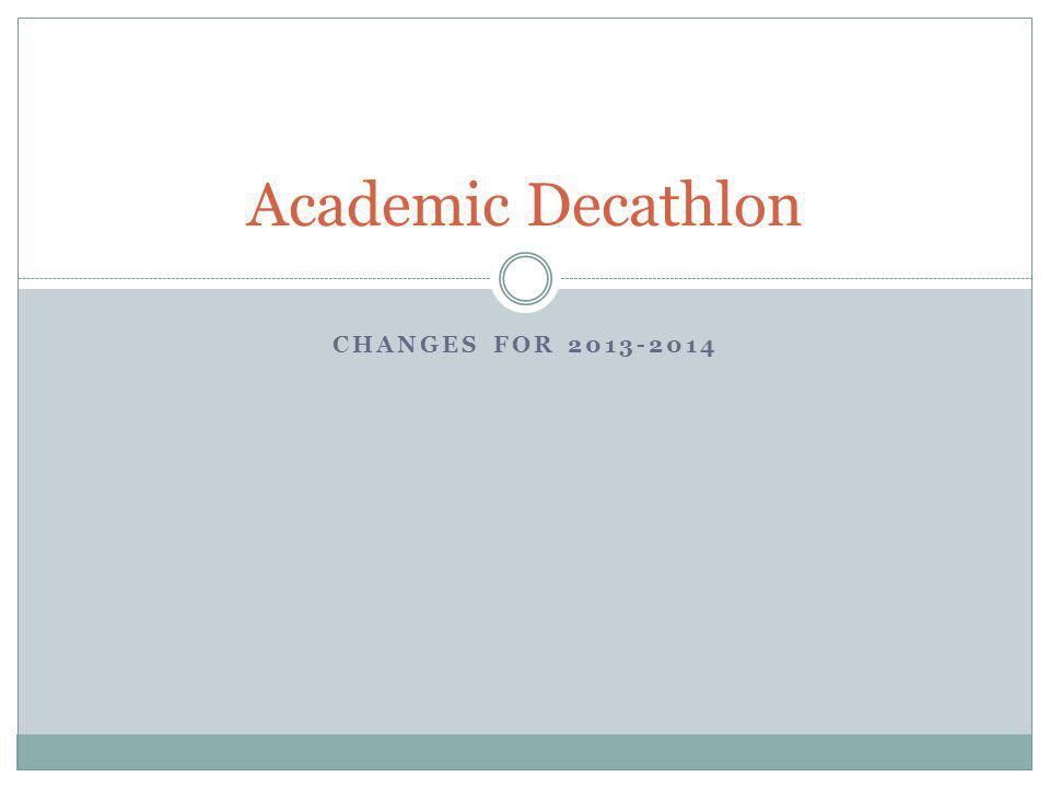 CHANGES FOR 2013-2014 Academic Decathlon