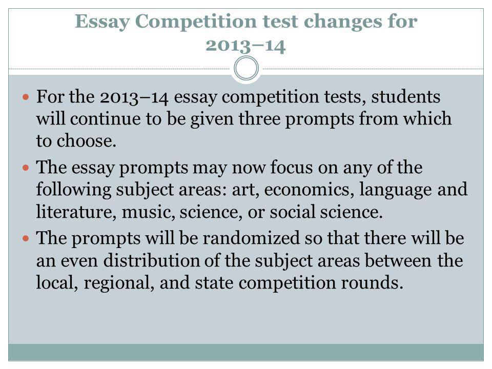 Essay Competition test changes for 2013–14 For the 2013–14 essay competition tests, students will continue to be given three prompts from which to choose.
