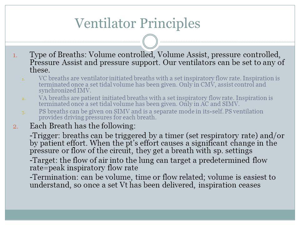 Ventilator Principles 1. Type of Breaths: Volume controlled, Volume Assist, pressure controlled, Pressure Assist and pressure support. Our ventilators
