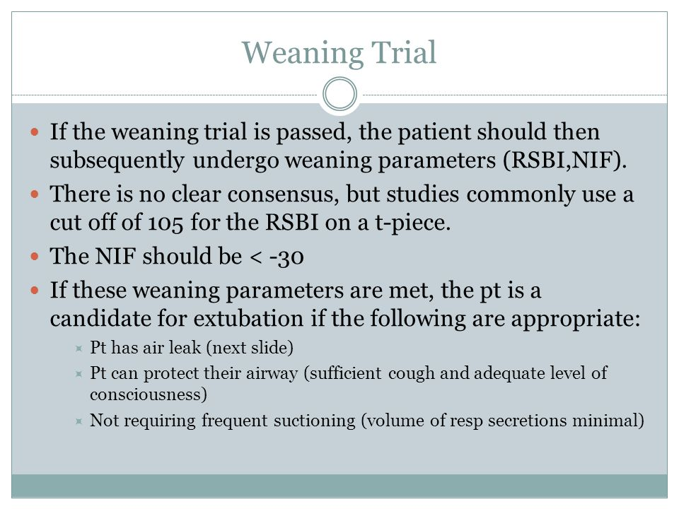 Weaning Trial If the weaning trial is passed, the patient should then subsequently undergo weaning parameters (RSBI,NIF).