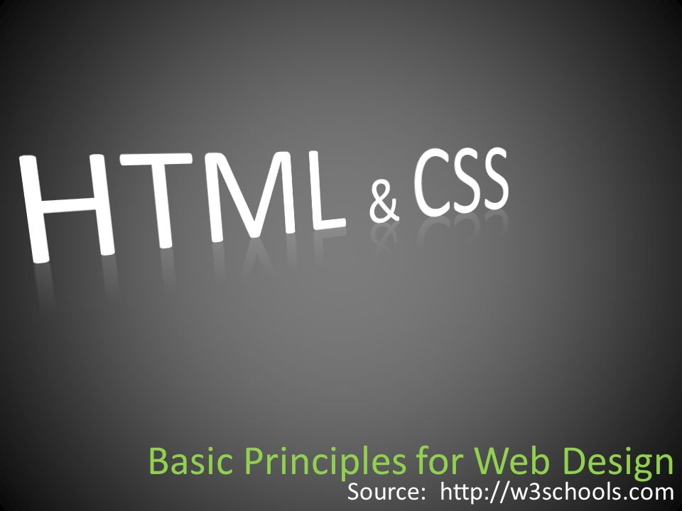 Basic Principles for Web Design Source: http://w3schools.com