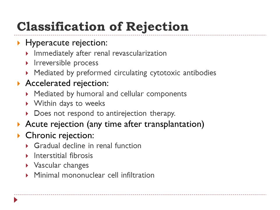 Classification of Rejection Hyperacute rejection: Immediately after renal revascularization Irreversible process Mediated by preformed circulating cyt