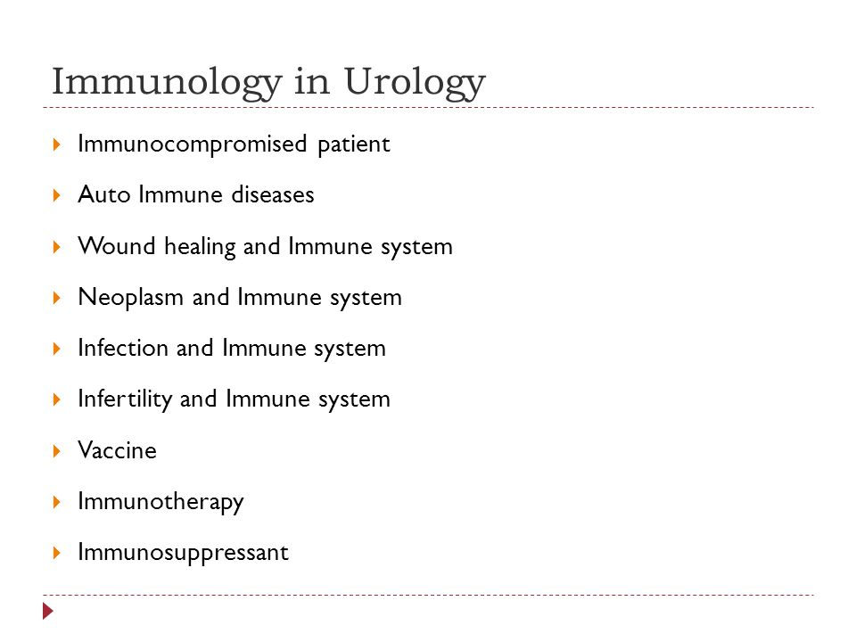 Immunology in Urology Immunocompromised patient Auto Immune diseases Wound healing and Immune system Neoplasm and Immune system Infection and Immune s