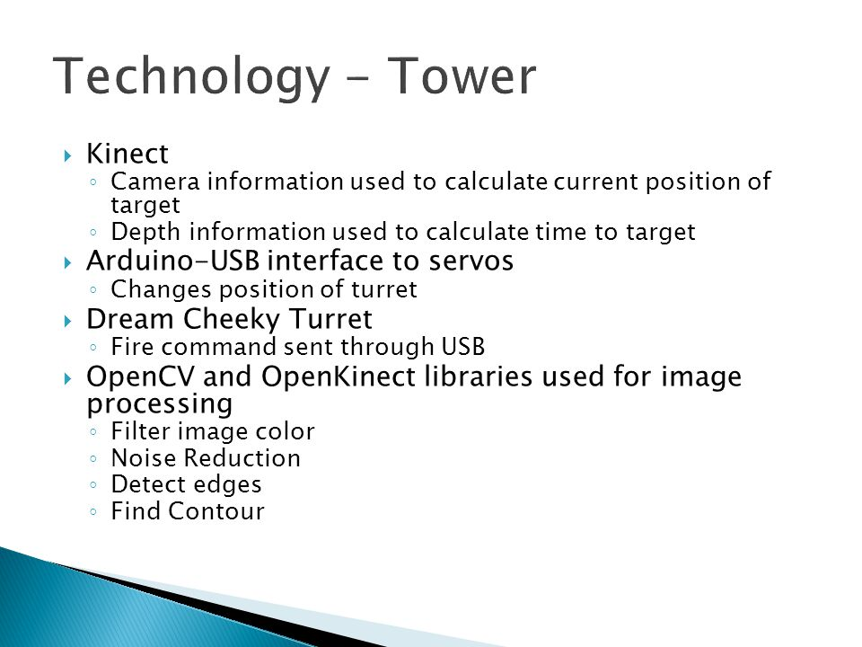 Kinect Camera information used to calculate current position of target Depth information used to calculate time to target Arduino-USB interface to ser