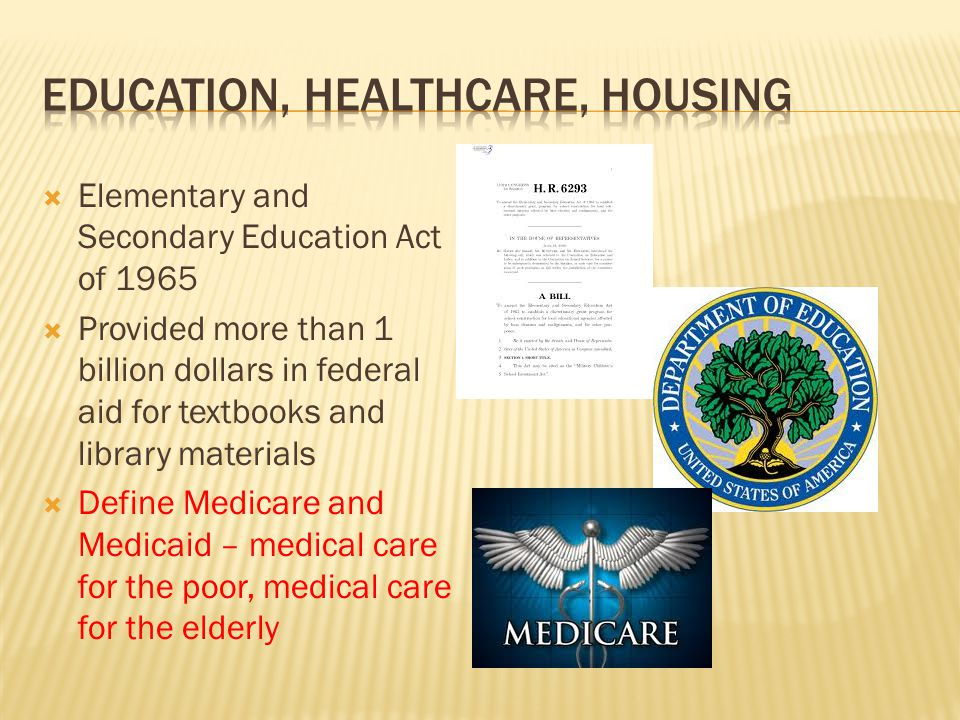 Elementary and Secondary Education Act of 1965 Provided more than 1 billion dollars in federal aid for textbooks and library materials Define Medicare