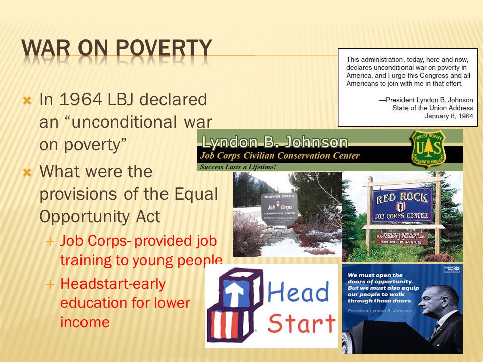 In 1964 LBJ declared an unconditional war on poverty What were the provisions of the Equal Opportunity Act Job Corps- provided job training to young p