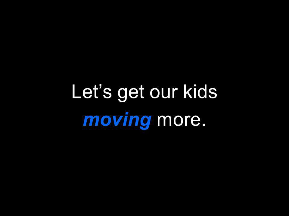 Lets get our kids moving more.