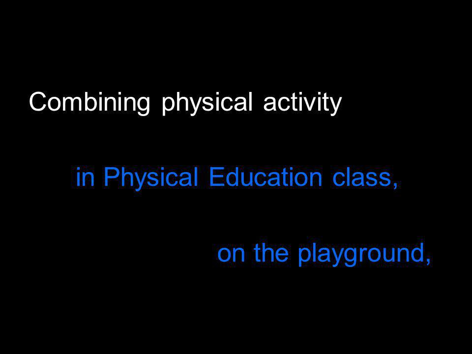 Combining physical activity in Physical Education class, on the playground,