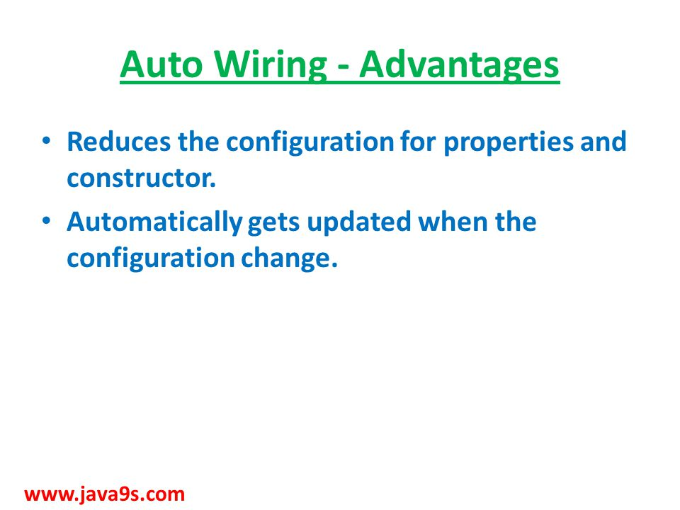 Auto Wiring - Advantages Reduces the configuration for properties and constructor. Automatically gets updated when the configuration change. www.java9