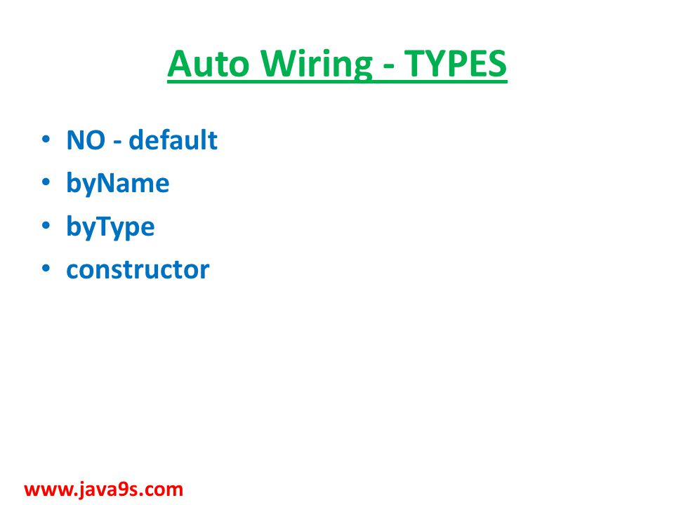 Auto Wiring - TYPES NO - default byName byType constructor www.java9s.com