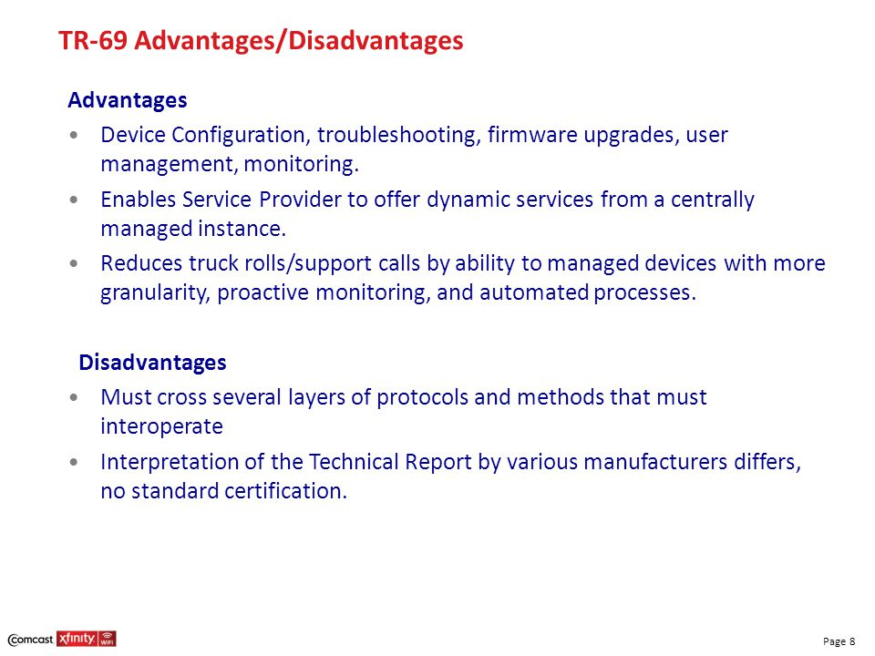 Page 8 TR-69 Advantages/Disadvantages Advantages Device Configuration, troubleshooting, firmware upgrades, user management, monitoring. Enables Servic