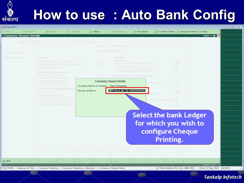 How to use : Auto Bank Config Select the bank Ledger for which you wish to configure Cheque Printing.