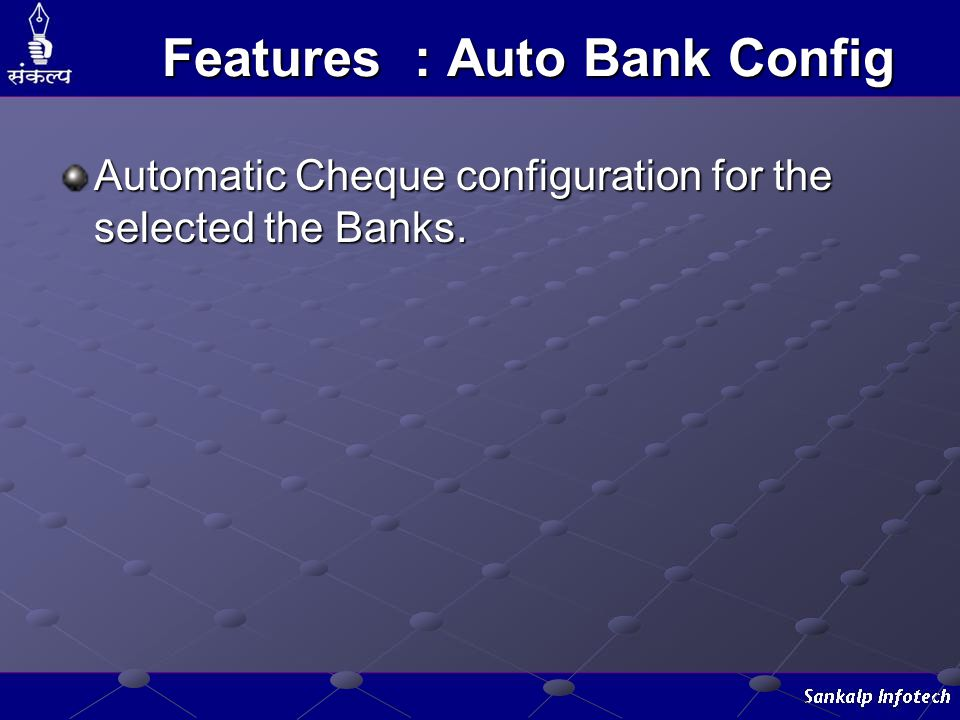 Features : Auto Bank Config Automatic Cheque configuration for the selected the Banks.