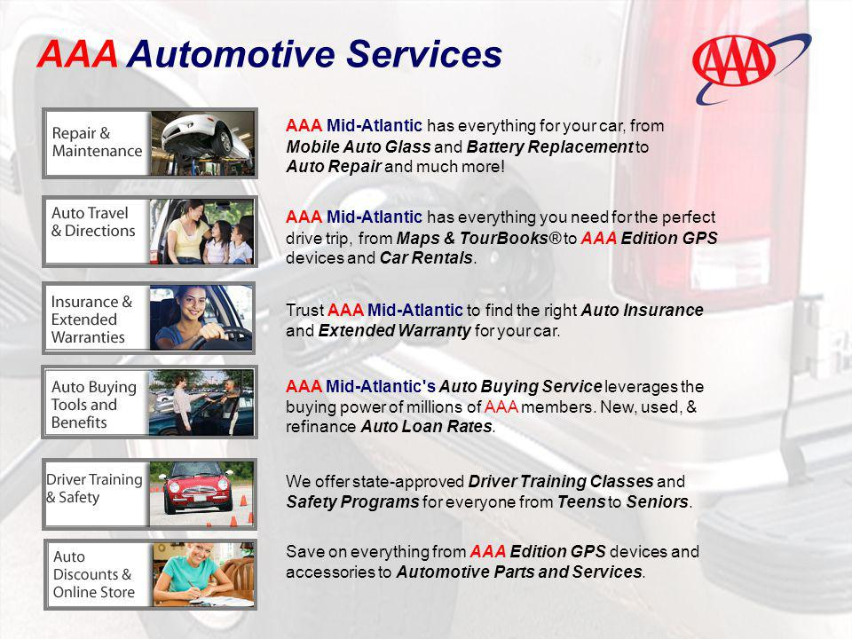 AAA Automotive Services AAA Mid-Atlantic has everything for your car, from Mobile Auto Glass and Battery Replacement to Auto Repair and much more! AAA