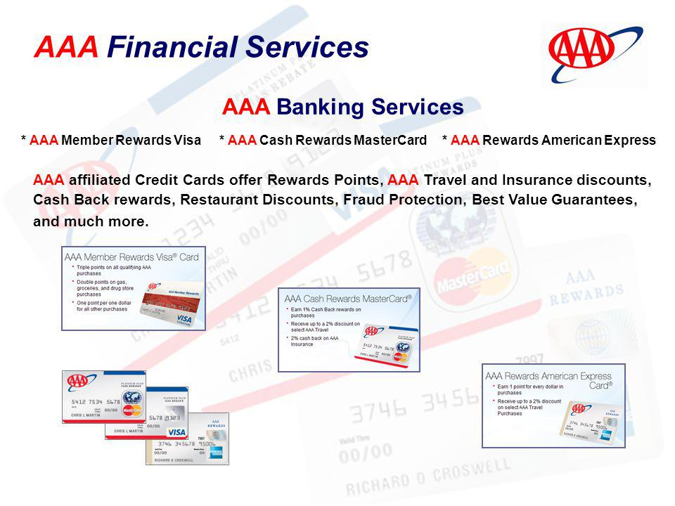 AAA Financial Services AAA affiliated Credit Cards offer Rewards Points, AAA Travel and Insurance discounts, Cash Back rewards, Restaurant Discounts,