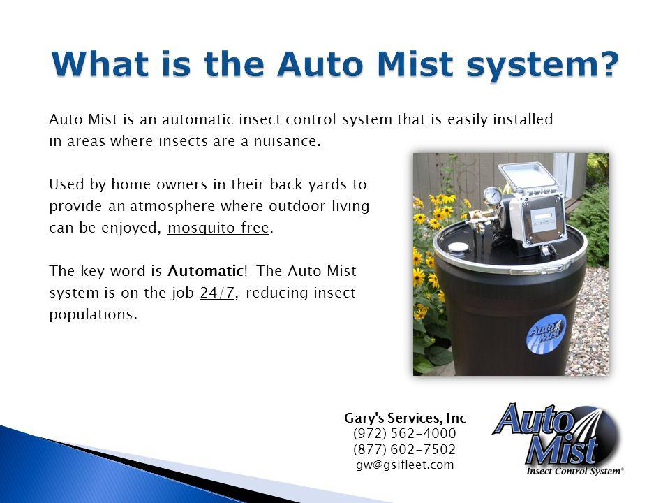 Auto Mist is an automatic insect control system that is easily installed in areas where insects are a nuisance. Used by home owners in their back yard