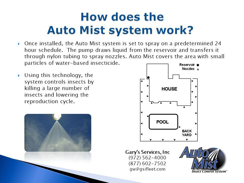 Once installed, the Auto Mist system is set to spray on a predetermined 24 hour schedule. The pump draws liquid from the reservoir and transfers it th