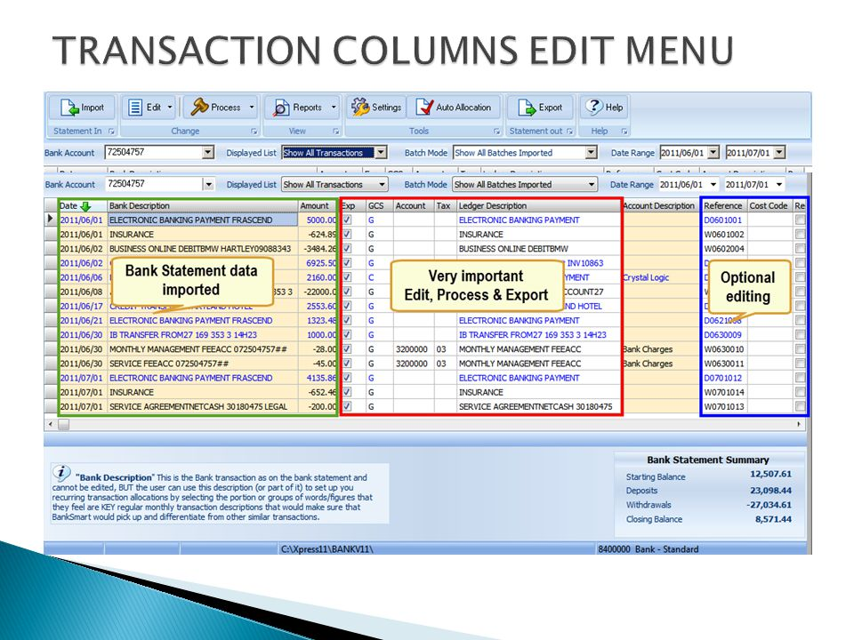Imported from Bank Statement - Date- Bank Statement - Bank Description - Bank Statement - Amount - Bank Statement Manually / Auto Allocated by user - Exp - - Export this Transaction – Ticked ( ) by Default –> Unticked will NOT Export by default - GCS- G - General ledger - C - Customer - S - Supplier - Account- Allocated to GCS account - Tax (Vat)- If Applicable - Ledger Description - Edit if required - Account description- Generated by SmartBank after Account allocated - Reference- Generated by SmartBank - Cost code - Cost or Project Code – if required - Rec - - Record as Reconciled – Default is NOT Ticked as this field is not used in Pastel