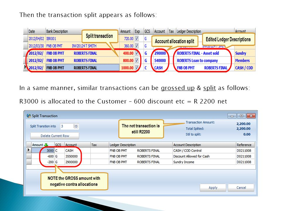 Then the transaction split appears as follows: In a same manner, similar transactions can be grossed up & split as follows: R3000 is allocated to the