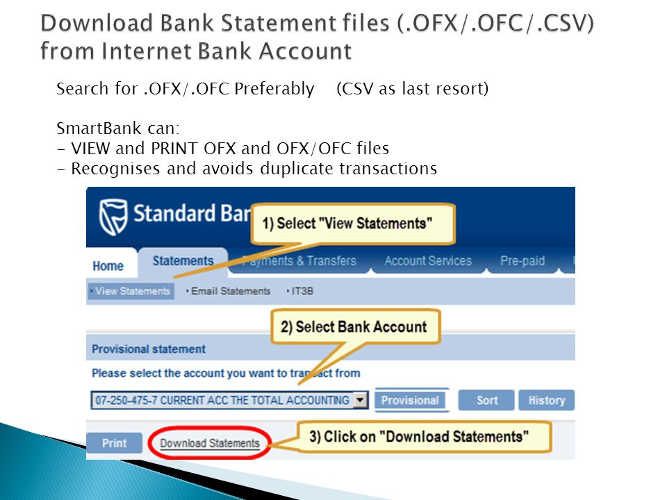 Search for.OFX/.OFC Preferably (CSV as last resort) SmartBank can: - VIEW and PRINT OFX and OFX/OFC files - Recognises and avoids duplicate transactio