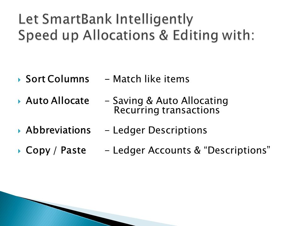 Sort Columns- Match like items Auto Allocate- Saving & Auto Allocating Recurring transactions Abbreviations - Ledger Descriptions Copy / Paste- Ledger